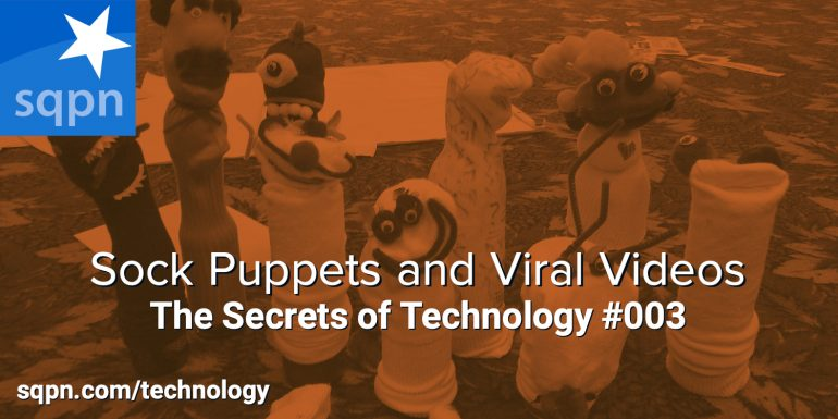 TEC003: Sock Puppets and Viral Videos