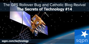 The GPS Rollover Bug and Catholic Blog Revival
