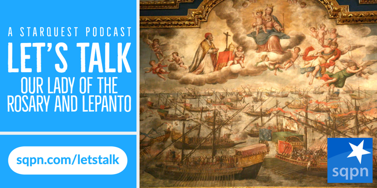 Let's Talk about Our Lady of the Rosary and Lepanto