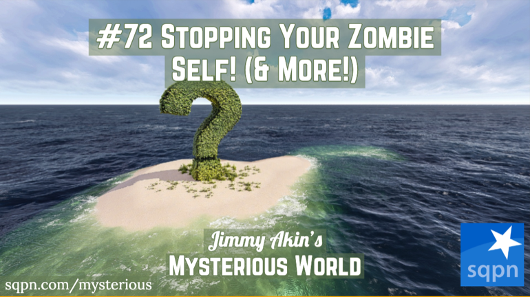 Stopping Your Zombie Self! (& More Weird Questions)