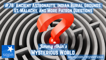 Ancient Astronauts, Indian Burial Grounds, St. Malachy and More Patron Questions
