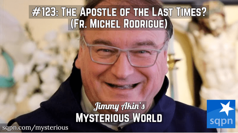 The Apostle of the Last Times? (Fr. Michel Rodrigue, Apocalyptic Prophecy, Private Revelation, Last Days, End Times)