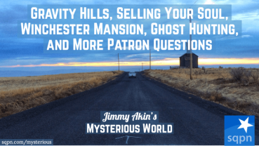 Gravity Hills, Selling Your Soul, Winchester Mansion, Ghost Hunting, and More Patron Questions