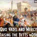 Quo Vadis and Mercy