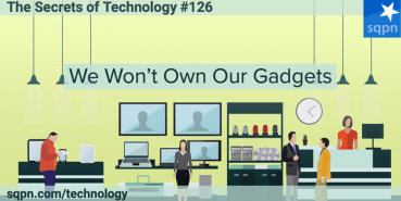 We Won't Own Our Gadgets